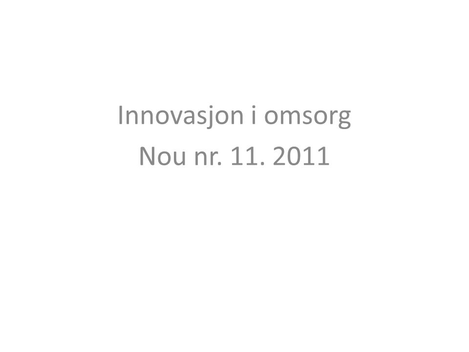 Innovasjon i omsorg Nou nr. 11. 2011