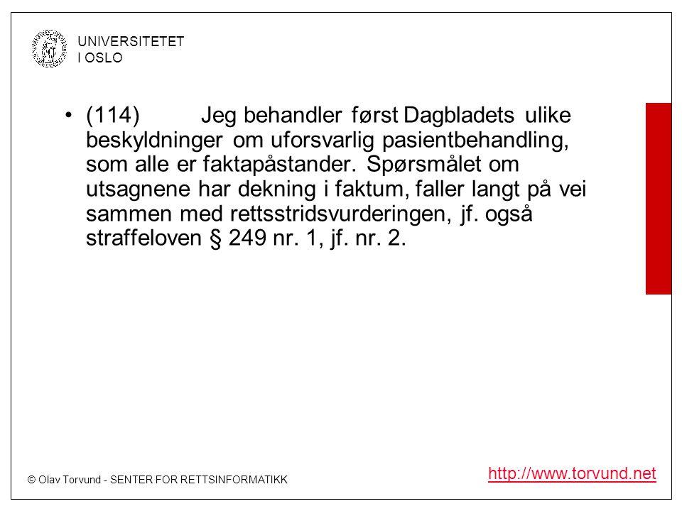 (114) Jeg behandler først Dagbladets ulike beskyldninger om uforsvarlig pasientbehandling, som alle er faktapåstander.
