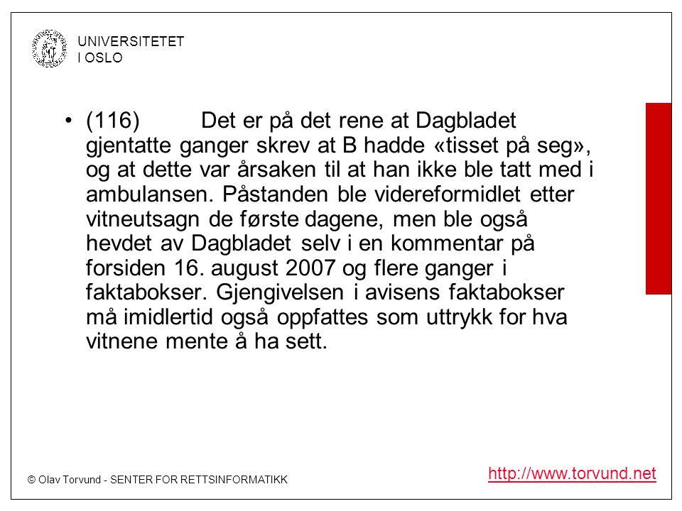 (116) Det er på det rene at Dagbladet gjentatte ganger skrev at B hadde «tisset på seg», og at dette var årsaken til at han ikke ble tatt med i ambulansen.