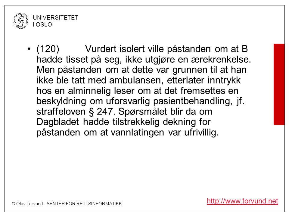 (120) Vurdert isolert ville påstanden om at B hadde tisset på seg, ikke utgjøre en ærekrenkelse.