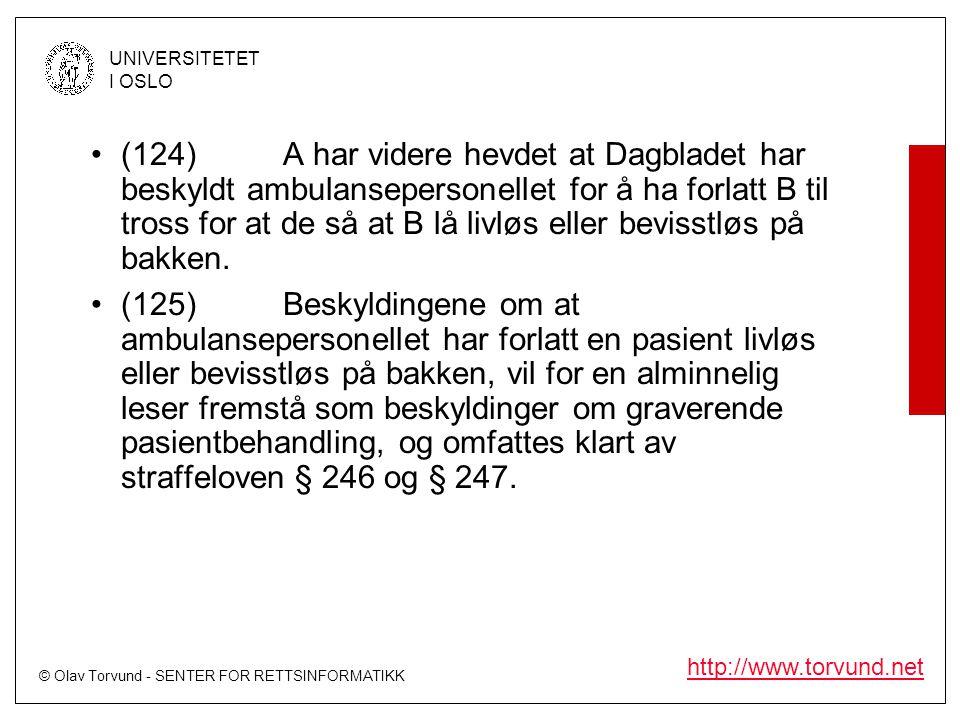 (124) A har videre hevdet at Dagbladet har beskyldt ambulansepersonellet for å ha forlatt B til tross for at de så at B lå livløs eller bevisstløs på bakken.