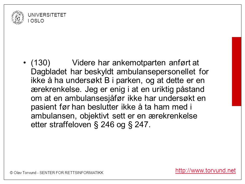 (130) Videre har ankemotparten anført at Dagbladet har beskyldt ambulansepersonellet for ikke å ha undersøkt B i parken, og at dette er en ærekrenkelse.