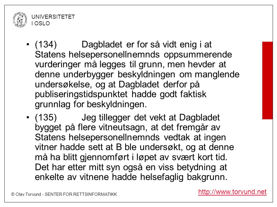 (134) Dagbladet er for så vidt enig i at Statens helsepersonellnemnds oppsummerende vurderinger må legges til grunn, men hevder at denne underbygger beskyldningen om manglende undersøkelse, og at Dagbladet derfor på publiseringstidspunktet hadde godt faktisk grunnlag for beskyldningen.