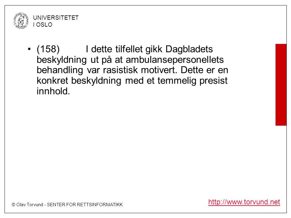 (158) I dette tilfellet gikk Dagbladets beskyldning ut på at ambulansepersonellets behandling var rasistisk motivert.