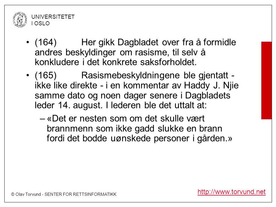 (164) Her gikk Dagbladet over fra å formidle andres beskyldinger om rasisme, til selv å konkludere i det konkrete saksforholdet.