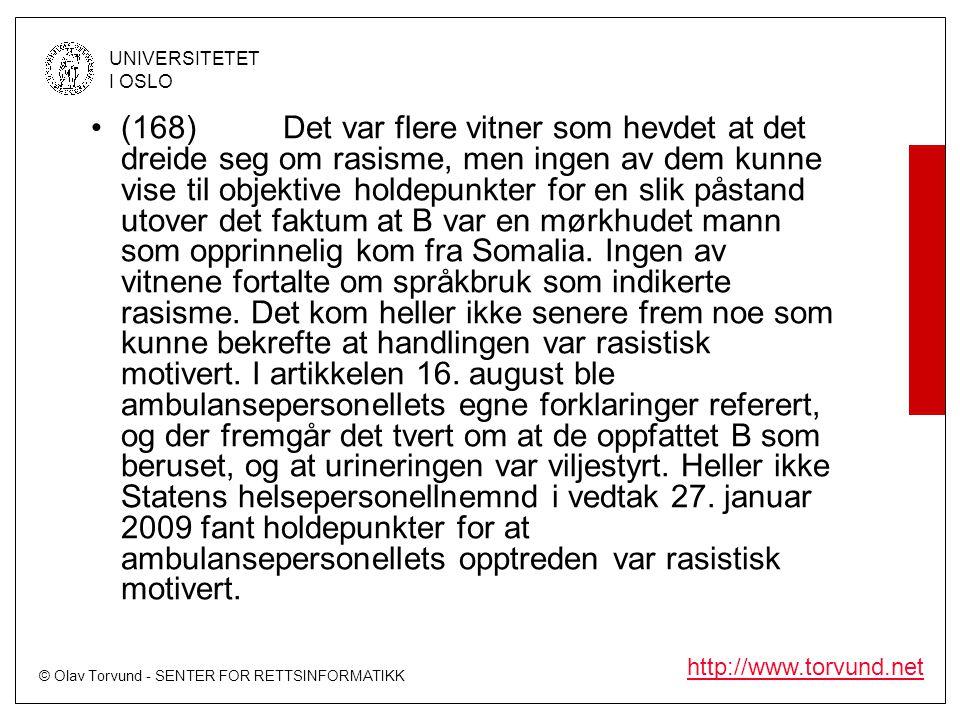 (168) Det var flere vitner som hevdet at det dreide seg om rasisme, men ingen av dem kunne vise til objektive holdepunkter for en slik påstand utover det faktum at B var en mørkhudet mann som opprinnelig kom fra Somalia.