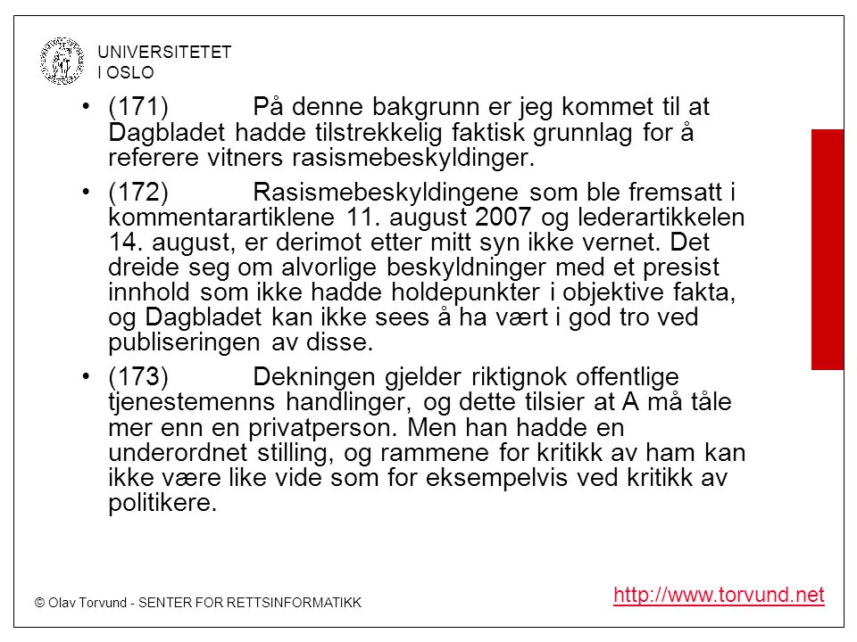 (171) På denne bakgrunn er jeg kommet til at Dagbladet hadde tilstrekkelig faktisk grunnlag for å referere vitners rasismebeskyldinger.