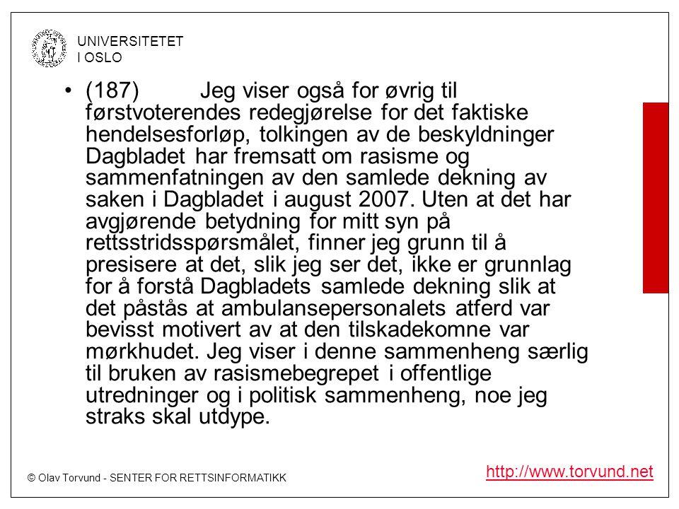 (187) Jeg viser også for øvrig til førstvoterendes redegjørelse for det faktiske hendelsesforløp, tolkingen av de beskyldninger Dagbladet har fremsatt om rasisme og sammenfatningen av den samlede dekning av saken i Dagbladet i august 2007.