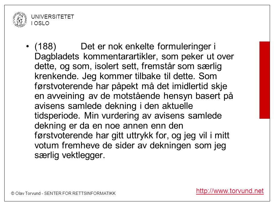 (188) Det er nok enkelte formuleringer i Dagbladets kommentarartikler, som peker ut over dette, og som, isolert sett, fremstår som særlig krenkende.