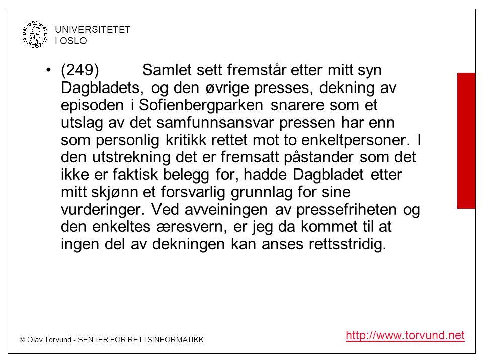 (249) Samlet sett fremstår etter mitt syn Dagbladets, og den øvrige presses, dekning av episoden i Sofienbergparken snarere som et utslag av det samfunnsansvar pressen har enn som personlig kritikk rettet mot to enkeltpersoner.