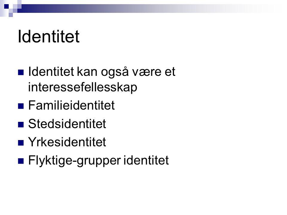 Identitet Identitet kan også være et interessefellesskap