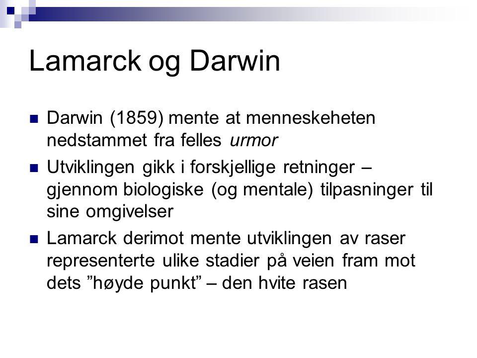 Lamarck og Darwin Darwin (1859) mente at menneskeheten nedstammet fra felles urmor.