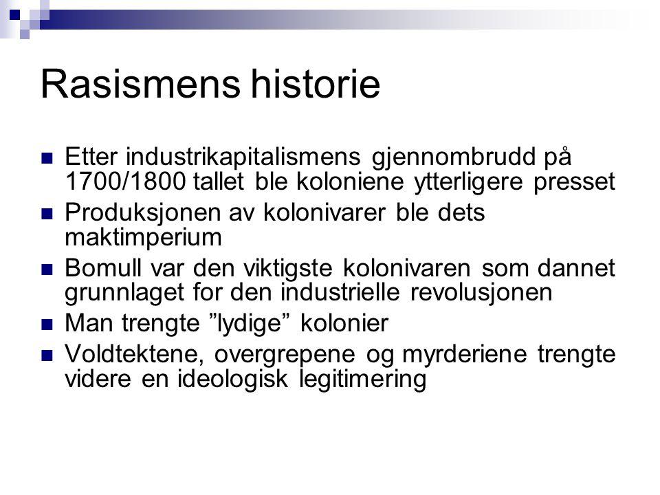 Rasismens historie Etter industrikapitalismens gjennombrudd på 1700/1800 tallet ble koloniene ytterligere presset.