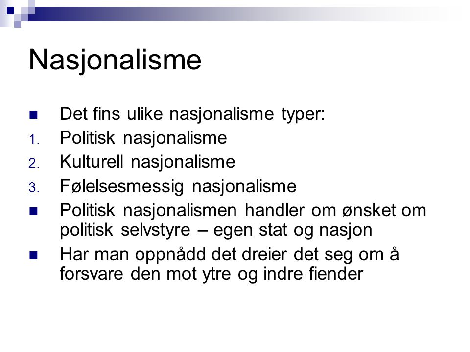 Nasjonalisme Det fins ulike nasjonalisme typer: Politisk nasjonalisme