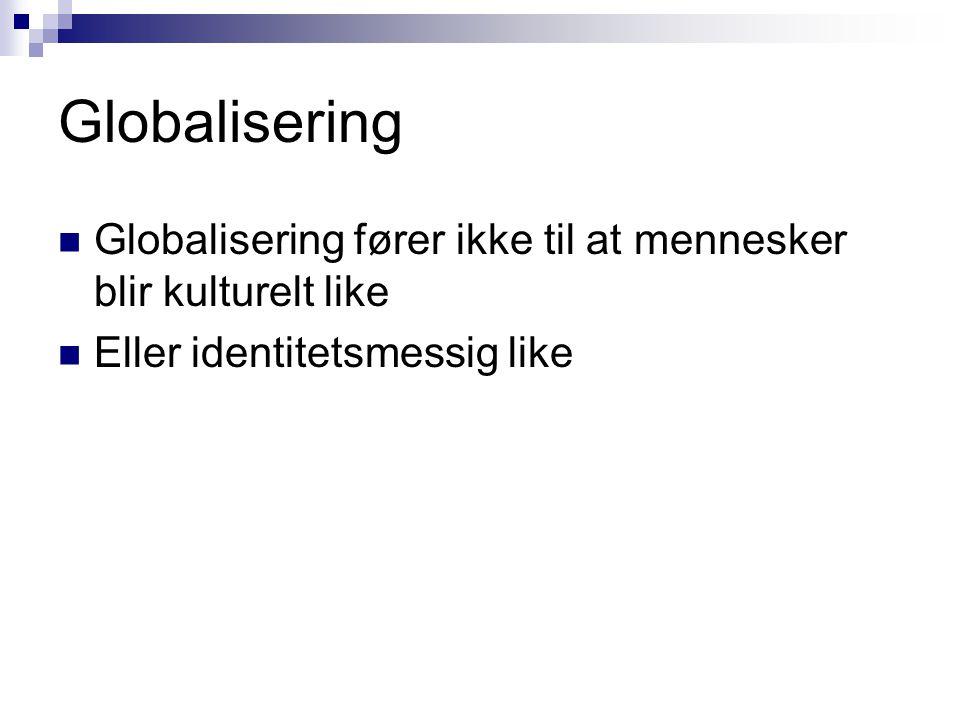 Globalisering Globalisering fører ikke til at mennesker blir kulturelt like.