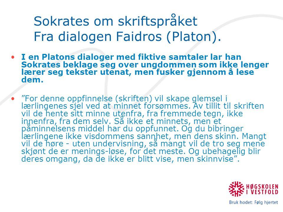 Sokrates om skriftspråket Fra dialogen Faidros (Platon).