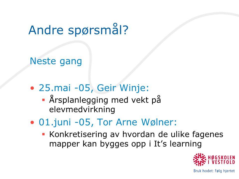 Andre spørsmål Neste gang 25.mai -05, Geir Winje: