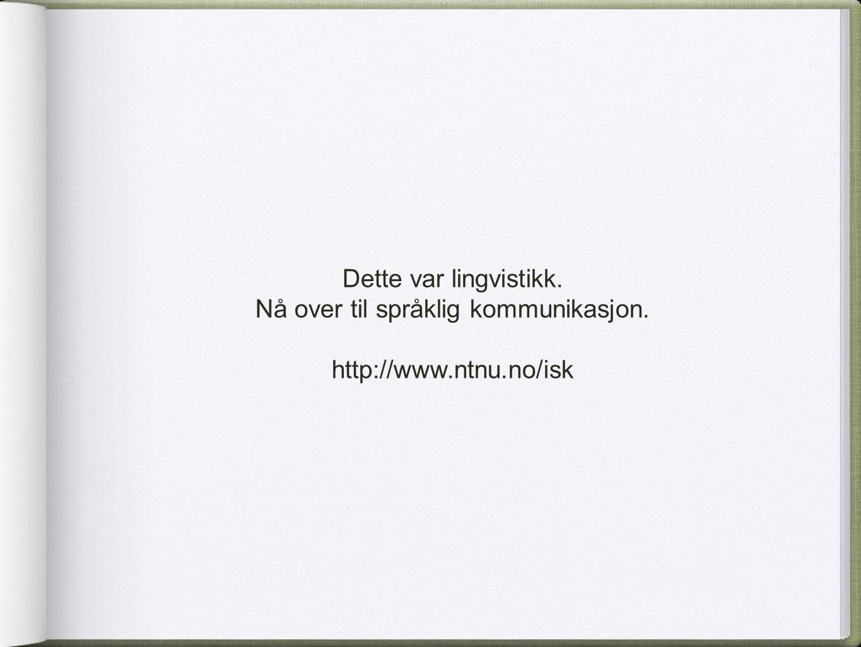 Nå over til språklig kommunikasjon.