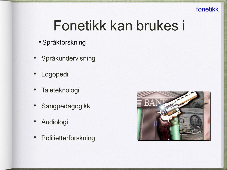 Fonetikk kan brukes i fonetikk Språkforskning Språkundervisning
