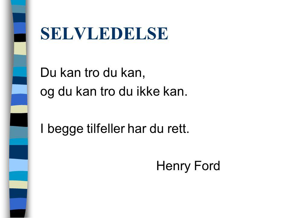 SELVLEDELSE Du kan tro du kan, og du kan tro du ikke kan. I begge tilfeller har du rett. Henry Ford
