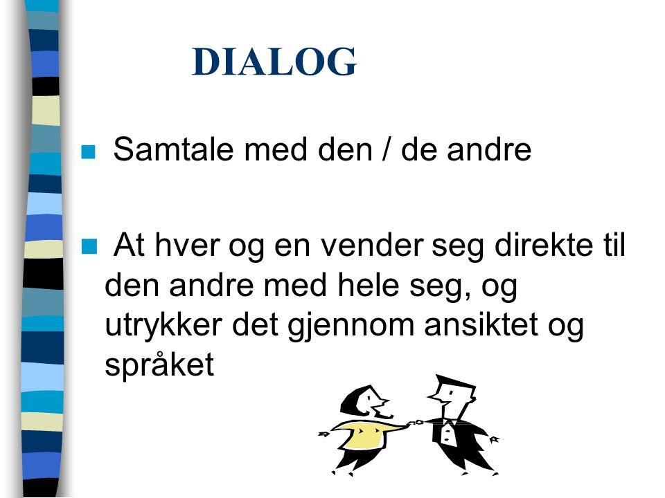 DIALOG Samtale med den / de andre.