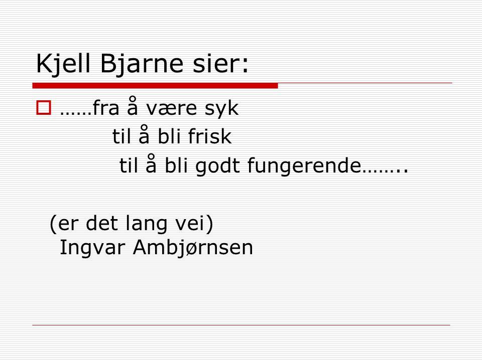 Kjell Bjarne sier: ……fra å være syk til å bli frisk