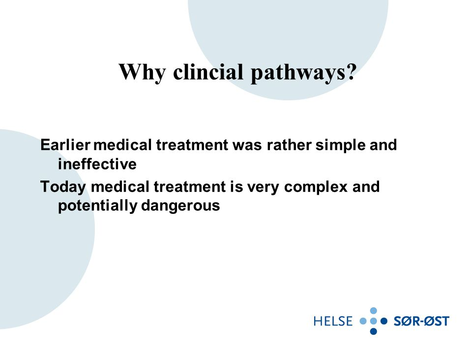 Why clincial pathways Earlier medical treatment was rather simple and ineffective.