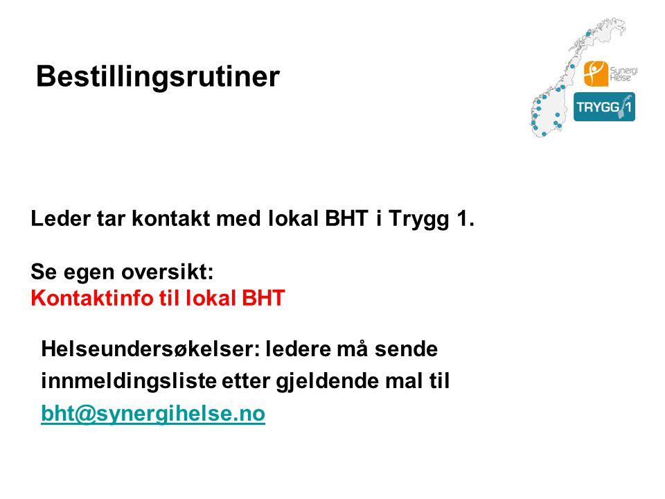 Bestillingsrutiner Leder tar kontakt med lokal BHT i Trygg 1. Se egen oversikt: Kontaktinfo til lokal BHT.