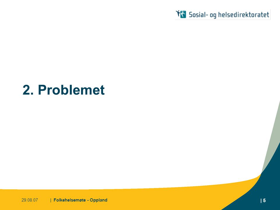 2. Problemet 29.08.07 | Folkehelsemøte - Oppland