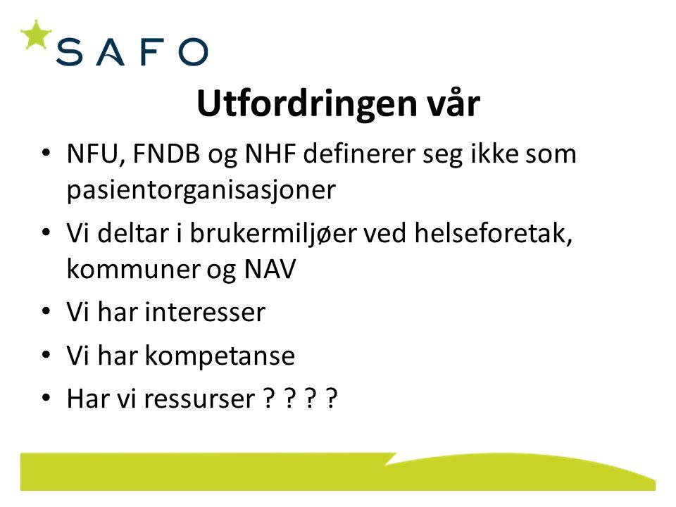 Utfordringen vår NFU, FNDB og NHF definerer seg ikke som pasientorganisasjoner. Vi deltar i brukermiljøer ved helseforetak, kommuner og NAV.