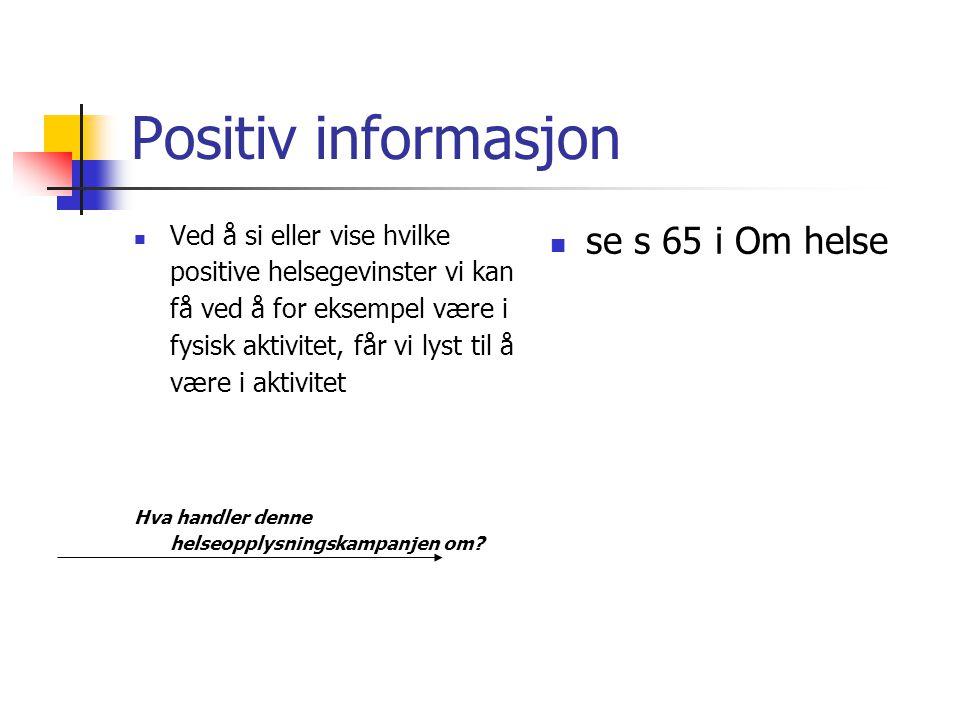 Positiv informasjon se s 65 i Om helse