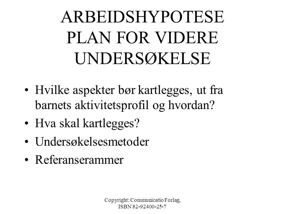 ARBEIDSHYPOTESE PLAN FOR VIDERE UNDERSØKELSE