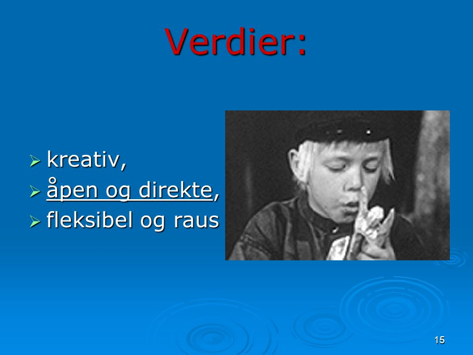 Verdier: kreativ, åpen og direkte, fleksibel og raus