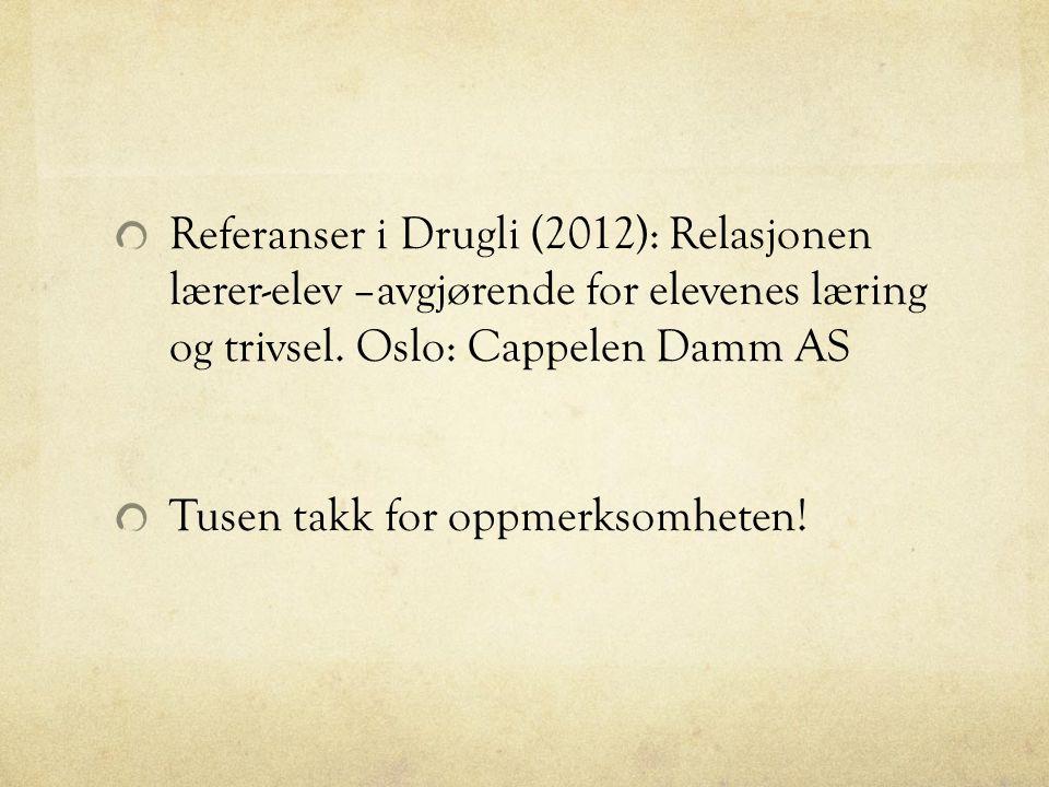 Referanser i Drugli (2012): Relasjonen lærer-elev –avgjørende for elevenes læring og trivsel. Oslo: Cappelen Damm AS