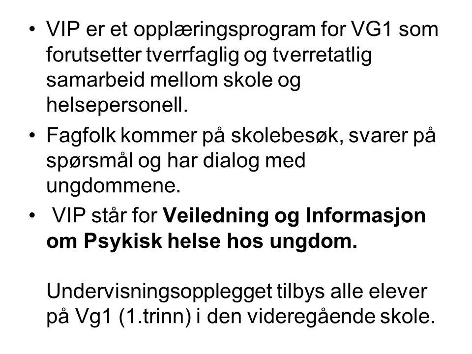 VIP er et opplæringsprogram for VG1 som forutsetter tverrfaglig og tverretatlig samarbeid mellom skole og helsepersonell.