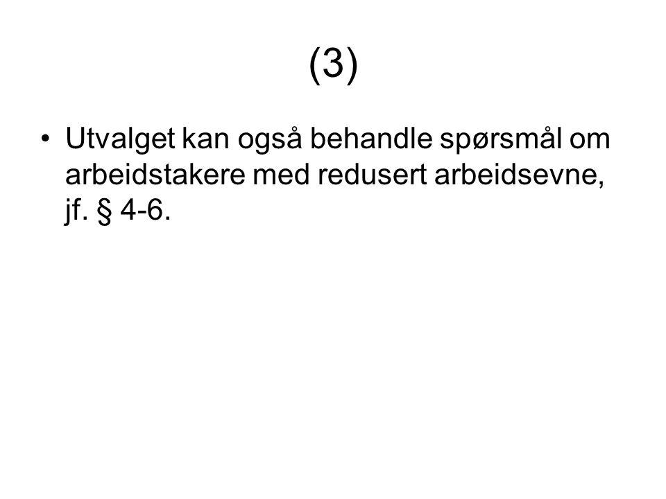 (3) Utvalget kan også behandle spørsmål om arbeidstakere med redusert arbeidsevne, jf. § 4-6.