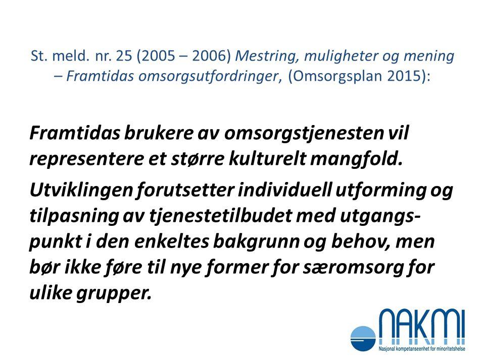 St. meld. nr. 25 (2005 – 2006) Mestring, muligheter og mening – Framtidas omsorgsutfordringer, (Omsorgsplan 2015):