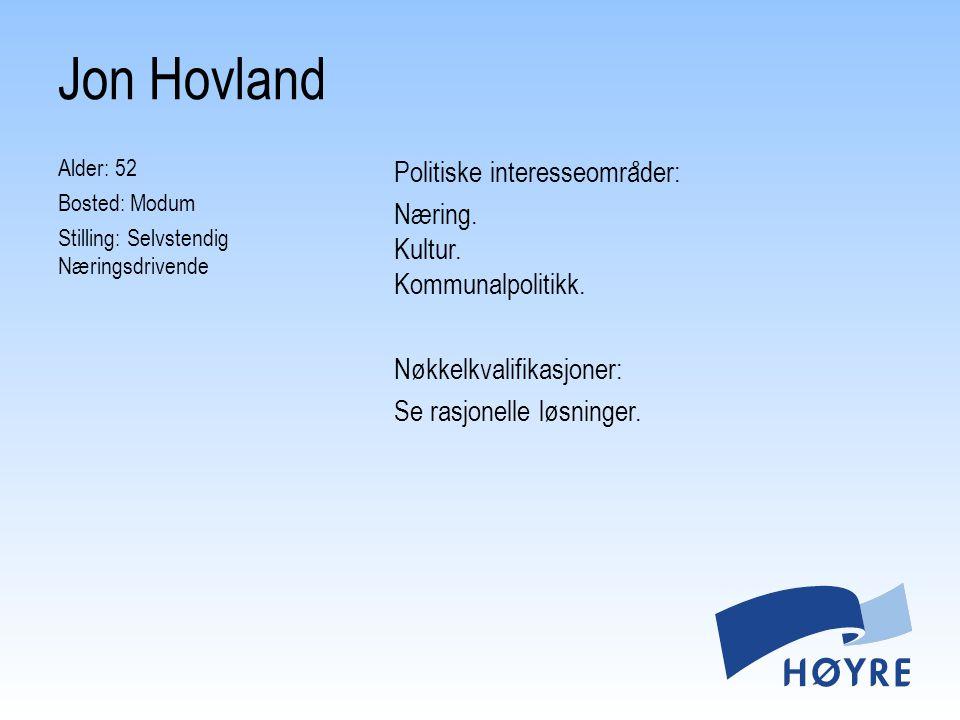 Jon Hovland Alder: 52 Bosted: Modum Stilling: Selvstendig Næringsdrivende