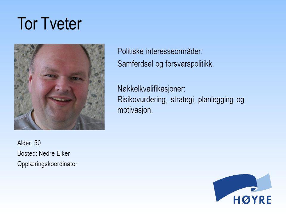 Tor Tveter Politiske interesseområder: Samferdsel og forsvarspolitikk. Nøkkelkvalifikasjoner: Risikovurdering, strategi, planlegging og motivasjon.