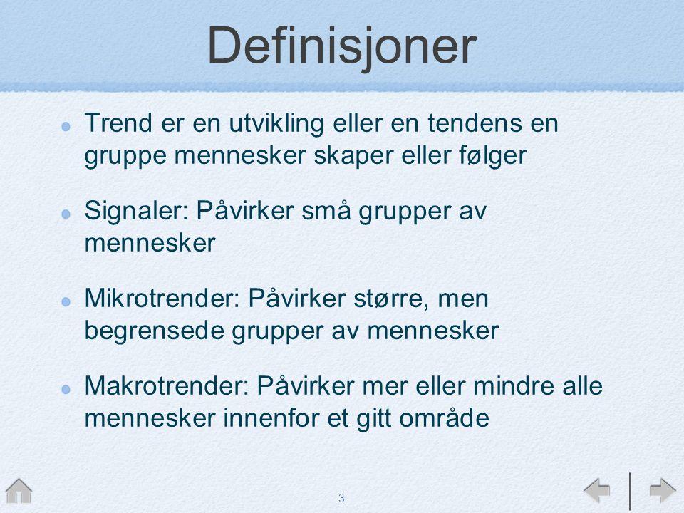 Definisjoner Trend er en utvikling eller en tendens en gruppe mennesker skaper eller følger. Signaler: Påvirker små grupper av mennesker.