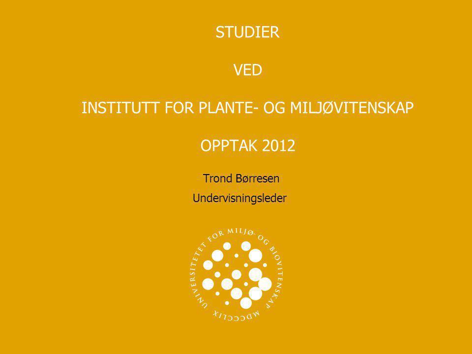 STUDIER VED INSTITUTT FOR PLANTE- OG MILJØVITENSKAP OPPTAK 2012