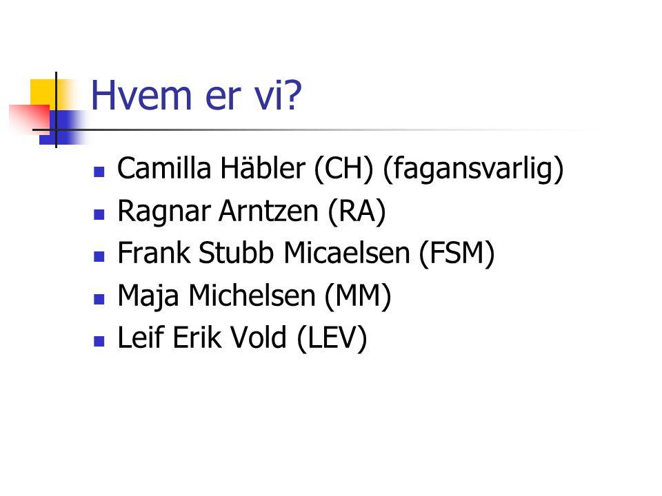 Hvem er vi Camilla Häbler (CH) (fagansvarlig) Ragnar Arntzen (RA)