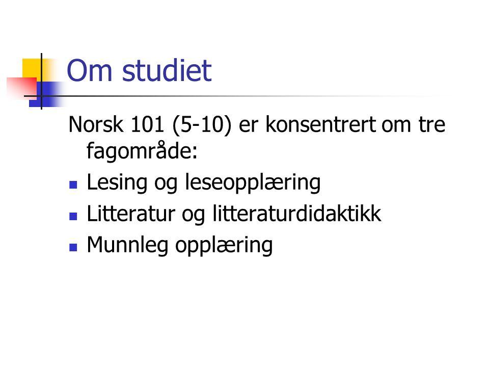 Om studiet Norsk 101 (5-10) er konsentrert om tre fagområde: