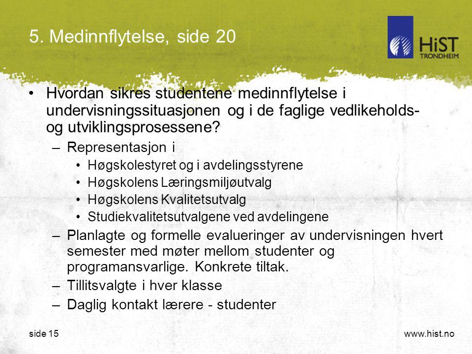 5. Medinnflytelse, side 20 Hvordan sikres studentene medinnflytelse i undervisningssituasjonen og i de faglige vedlikeholds- og utviklingsprosessene