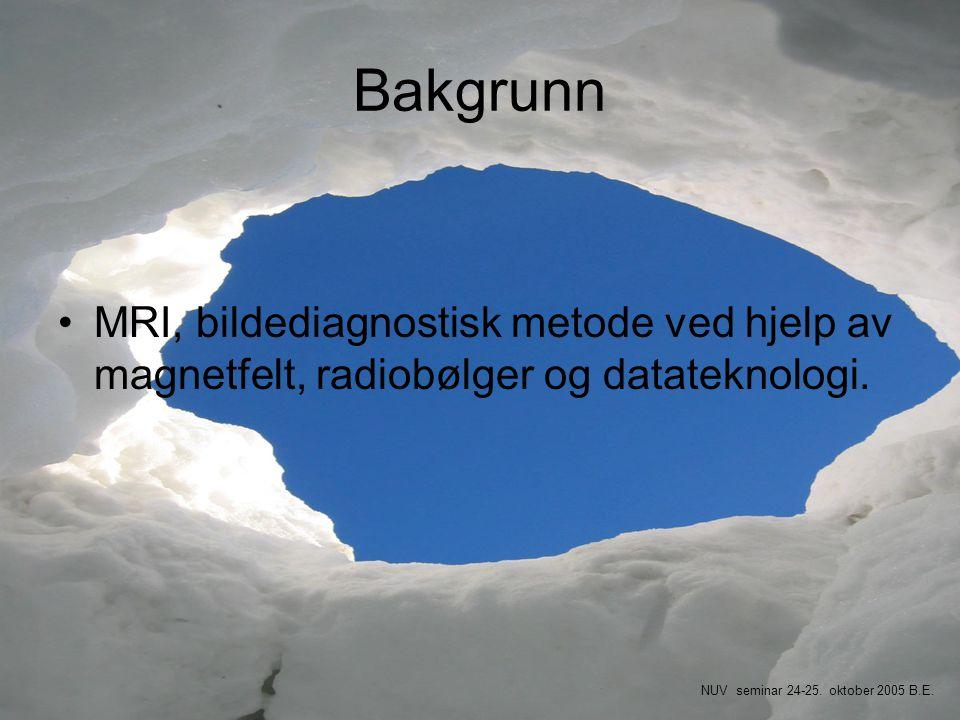 Bakgrunn MRI, bildediagnostisk metode ved hjelp av magnetfelt, radiobølger og datateknologi. Skal ikke forklare mer om selve MR-teknologien.