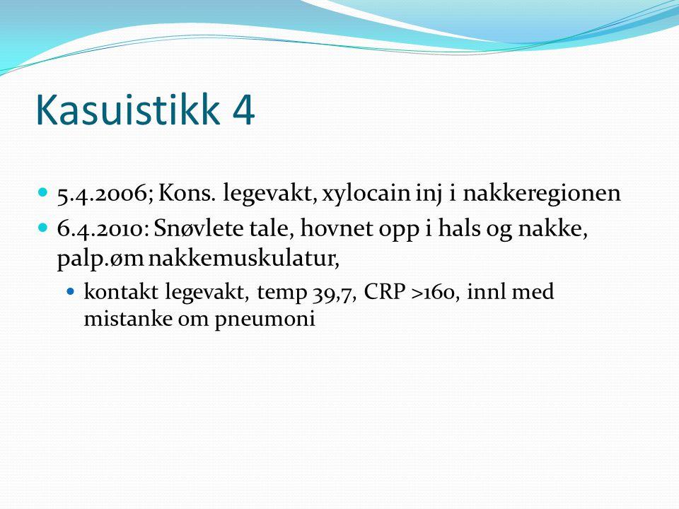 Kasuistikk 4 5.4.2006; Kons. legevakt, xylocain inj i nakkeregionen