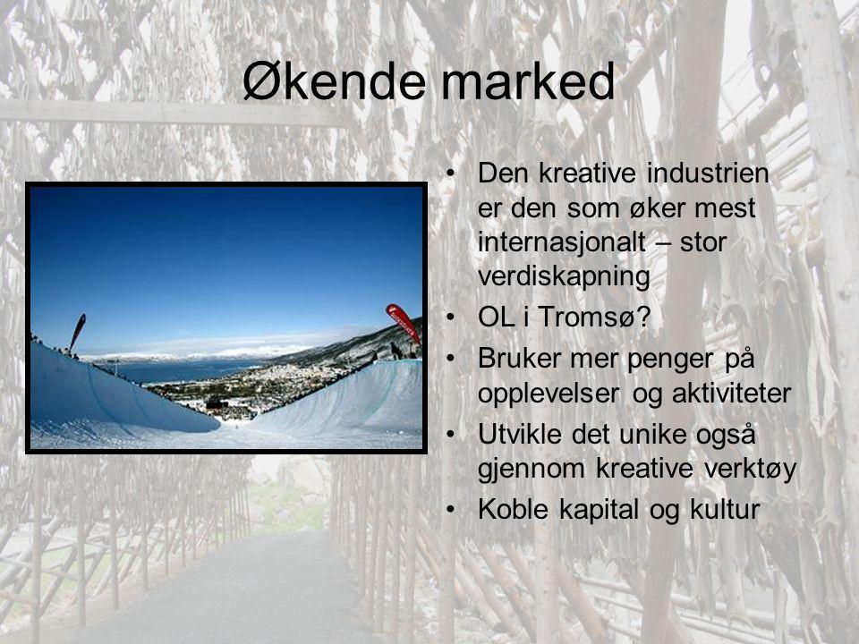 Økende marked Den kreative industrien er den som øker mest internasjonalt – stor verdiskapning. OL i Tromsø