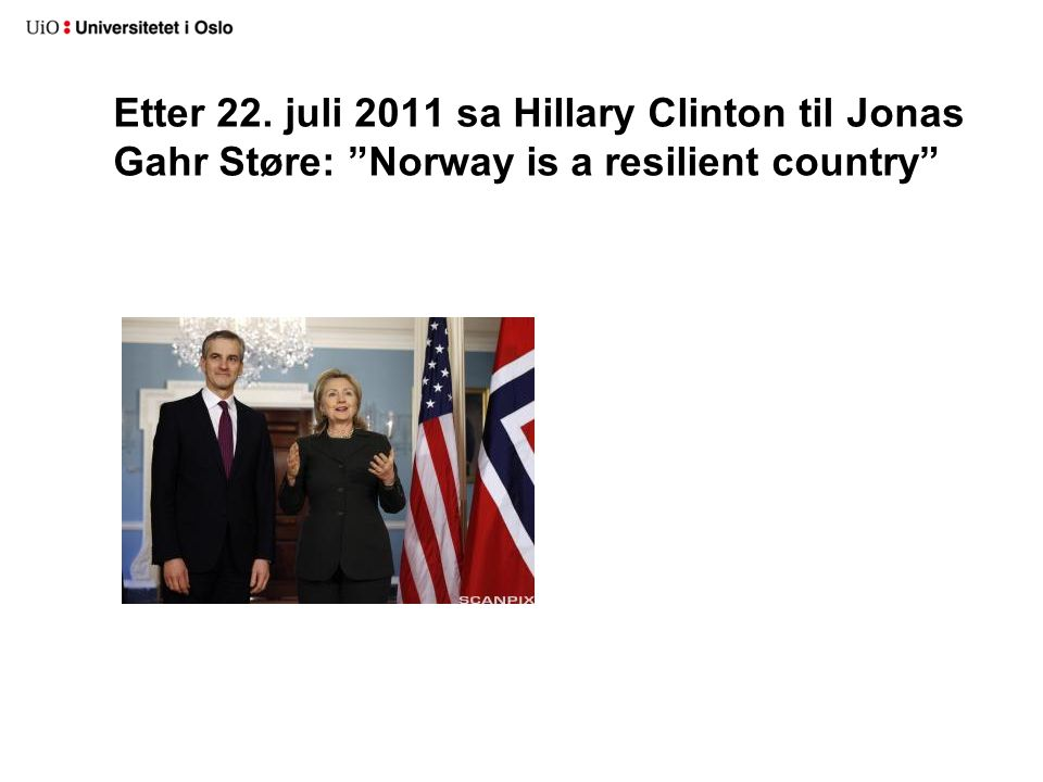 Etter 22. juli 2011 sa Hillary Clinton til Jonas Gahr Støre: Norway is a resilient country