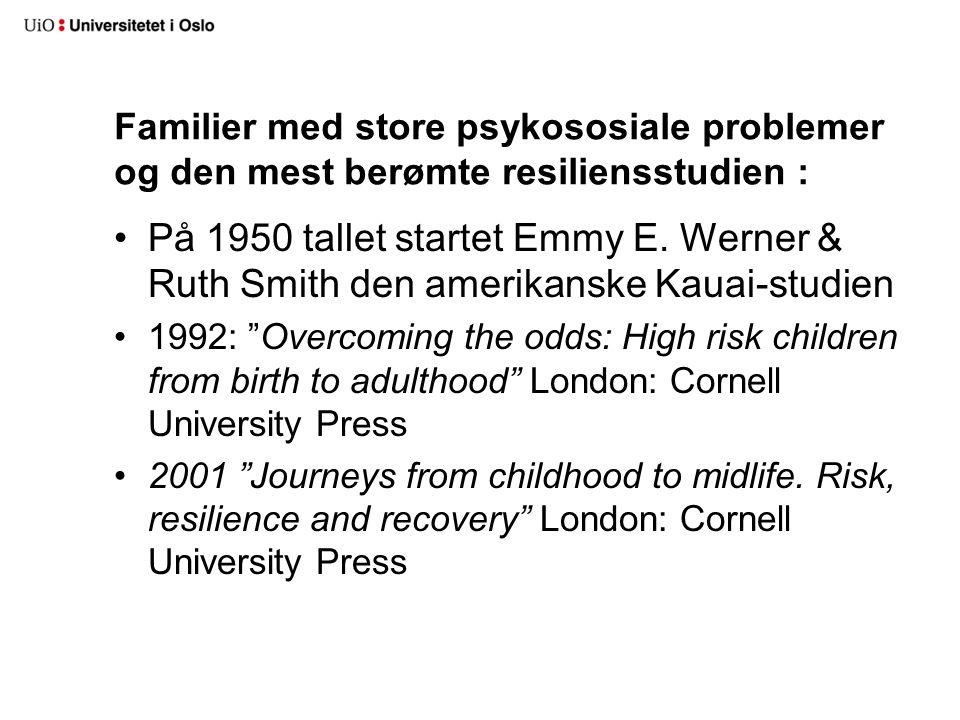 Familier med store psykososiale problemer og den mest berømte resiliensstudien :