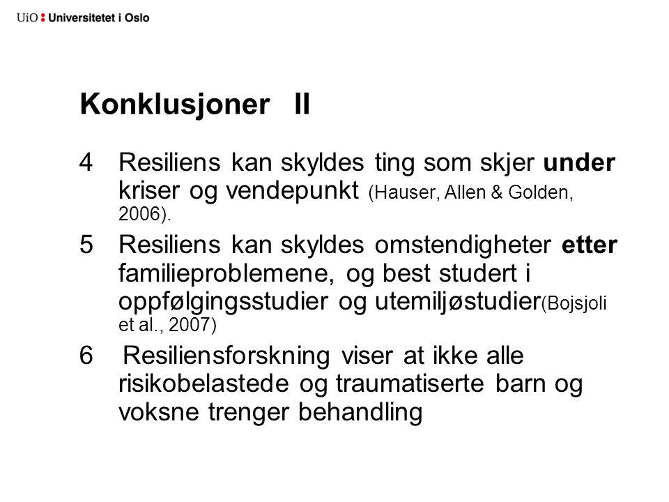 Konklusjoner II Resiliens kan skyldes ting som skjer under kriser og vendepunkt (Hauser, Allen & Golden, 2006).